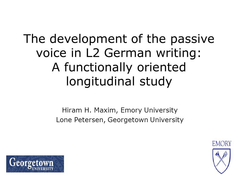 Impetus for study Ongoing curriculum-based research on the development of advanced L2 writing abilities in the Georgetown University German Department (GUGD) Awareness during data analysis of the passive voice as a linguistic feature for furthering the understanding of advancedness