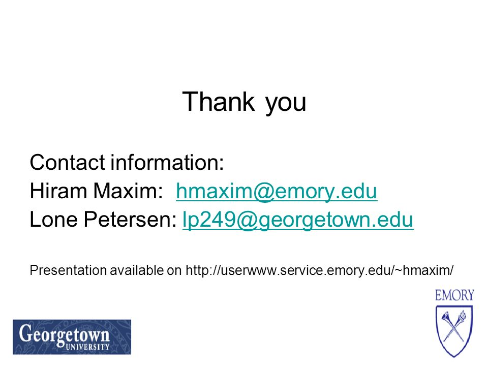 Thank you Contact information: Hiram Maxim: hmaxim@emory.eduhmaxim@emory.edu Lone Petersen: lp249@georgetown.edulp249@georgetown.edu Presentation available on http://userwww.service.emory.edu/~hmaxim/