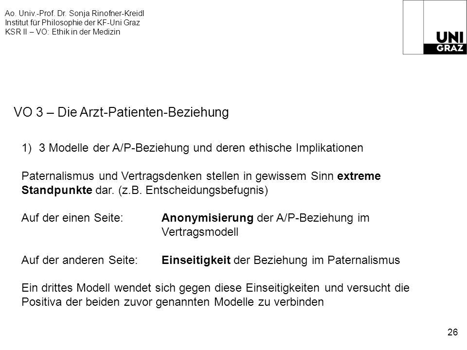 Ao. Univ.-Prof. Dr. Sonja Rinofner-Kreidl Institut für Philosophie der KF-Uni Graz KSR II – VO: Ethik in der Medizin 26 VO 3 – Die Arzt-Patienten-Bezi