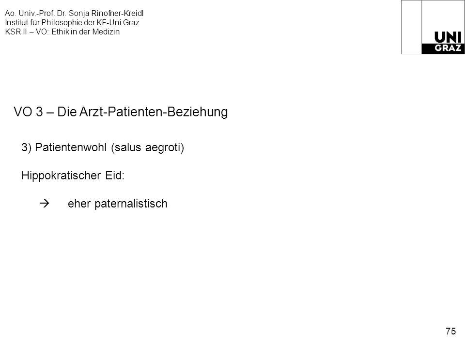 Ao. Univ.-Prof. Dr. Sonja Rinofner-Kreidl Institut für Philosophie der KF-Uni Graz KSR II – VO: Ethik in der Medizin 75 VO 3 – Die Arzt-Patienten-Bezi