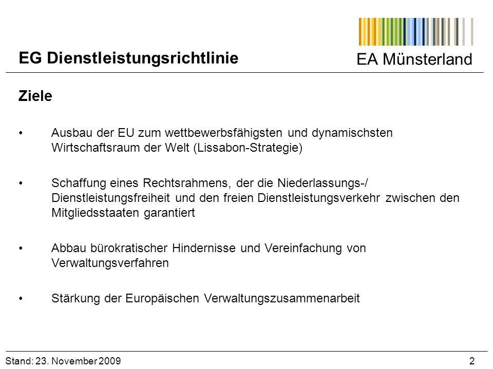 EA Münsterland Stand: 23. November 2009 2 EG Dienstleistungsrichtlinie Ziele Ausbau der EU zum wettbewerbsfähigsten und dynamischsten Wirtschaftsraum