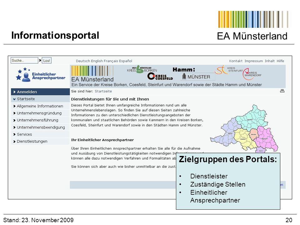 EA Münsterland Stand: 23. November 2009 20 Informationsportal Zielgruppen des Portals: Dienstleister Zuständige Stellen Einheitlicher Ansprechpartner