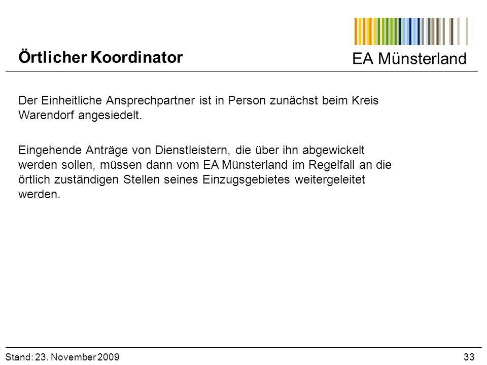 EA Münsterland Stand: 23. November 2009 33 Örtlicher Koordinator Der Einheitliche Ansprechpartner ist in Person zunächst beim Kreis Warendorf angesied