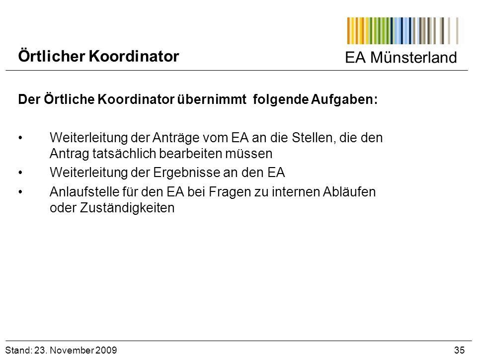 EA Münsterland Stand: 23. November 2009 35 Örtlicher Koordinator Der Örtliche Koordinator übernimmt folgende Aufgaben: Weiterleitung der Anträge vom E