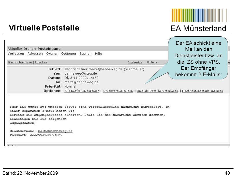 EA Münsterland Stand: 23. November 2009 40 Virtuelle Poststelle Der EA schickt eine Mail an den Dienstleister bzw. an die ZS ohne VPS. Der Empfänger b