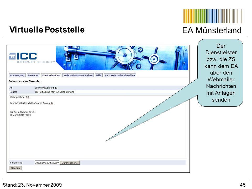 EA Münsterland Stand: 23. November 2009 45 Virtuelle Poststelle Der Dienstleister bzw. die ZS kann dem EA über den Webmailer Nachrichten mit Anlagen s