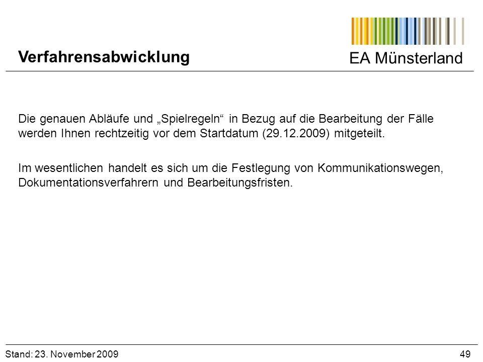 EA Münsterland Stand: 23. November 2009 49 Verfahrensabwicklung Die genauen Abläufe und Spielregeln in Bezug auf die Bearbeitung der Fälle werden Ihne