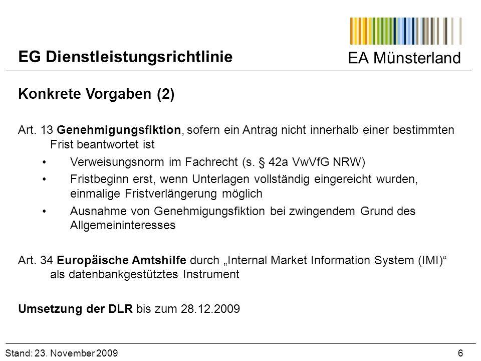 EA Münsterland Stand: 23. November 2009 6 Konkrete Vorgaben (2) Art. 13 Genehmigungsfiktion, sofern ein Antrag nicht innerhalb einer bestimmten Frist