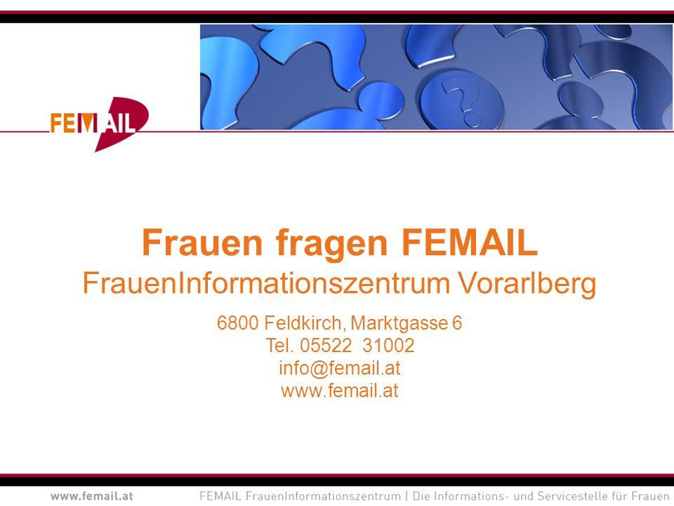 Frauen fragen FEMAIL FrauenInformationszentrum Vorarlberg 6800 Feldkirch, Marktgasse 6 Tel. 05522 31002 info@femail.at www.femail.at
