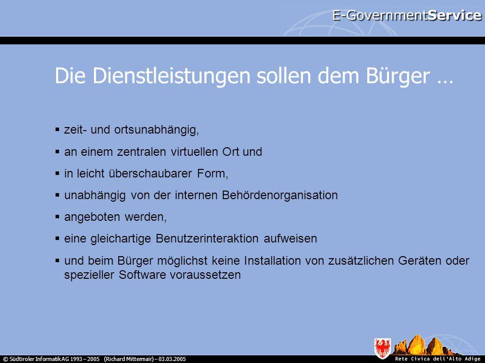 © Südtiroler Informatik AG 1993 – 2005 (Richard Mittermair) – 03.03.2005 Die Dienstleistungen sollen dem Bürger … zeit- und ortsunabhängig, an einem z