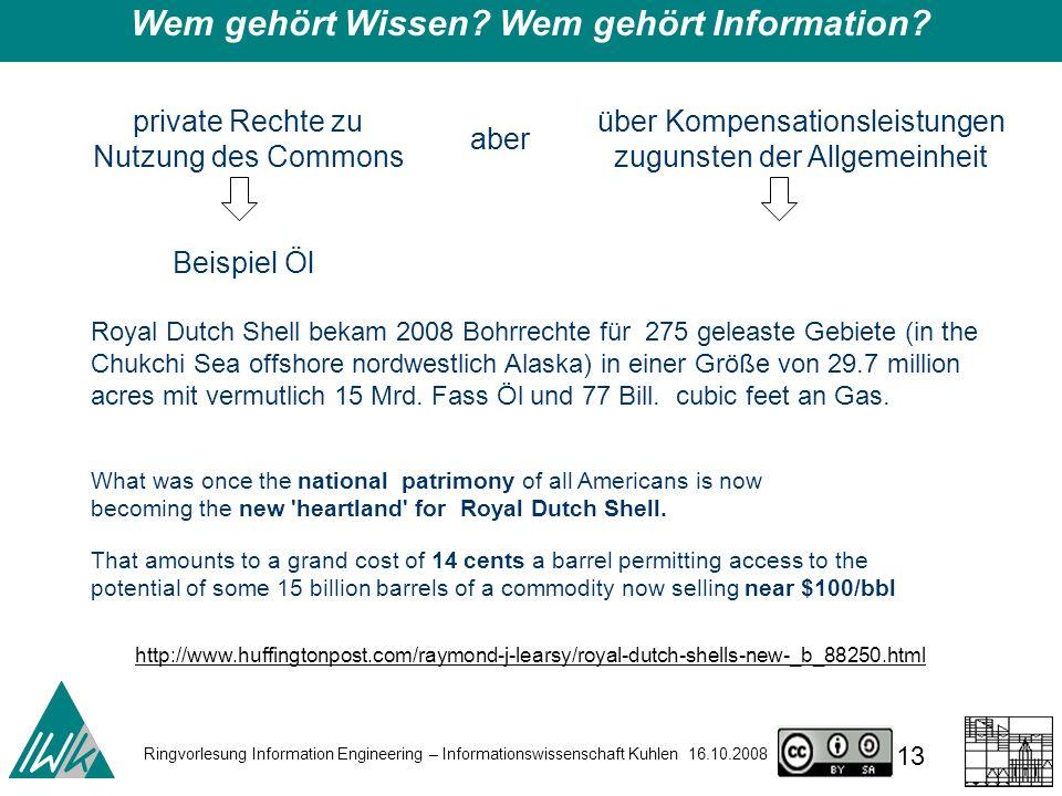 Ringvorlesung Information Engineering – Informationswissenschaft Kuhlen 16.10.2008 13 Wem gehört Wissen.