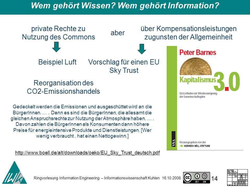 Ringvorlesung Information Engineering – Informationswissenschaft Kuhlen 16.10.2008 14 Wem gehört Wissen.