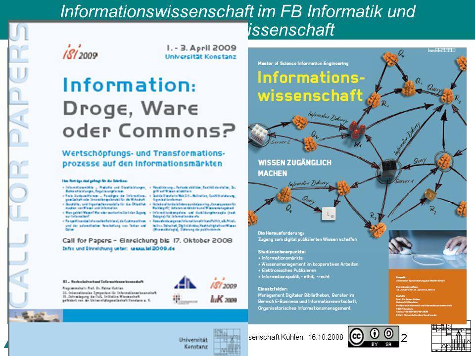 Ringvorlesung Information Engineering – Informationswissenschaft Kuhlen 16.10.2008 2 Informationswissenschaft im FB Informatik und Informationswissenschaft