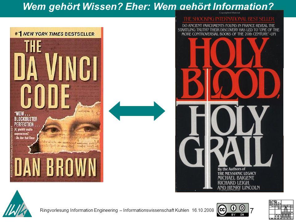 Ringvorlesung Information Engineering – Informationswissenschaft Kuhlen 16.10.2008 8 Wem gehört Wissen.