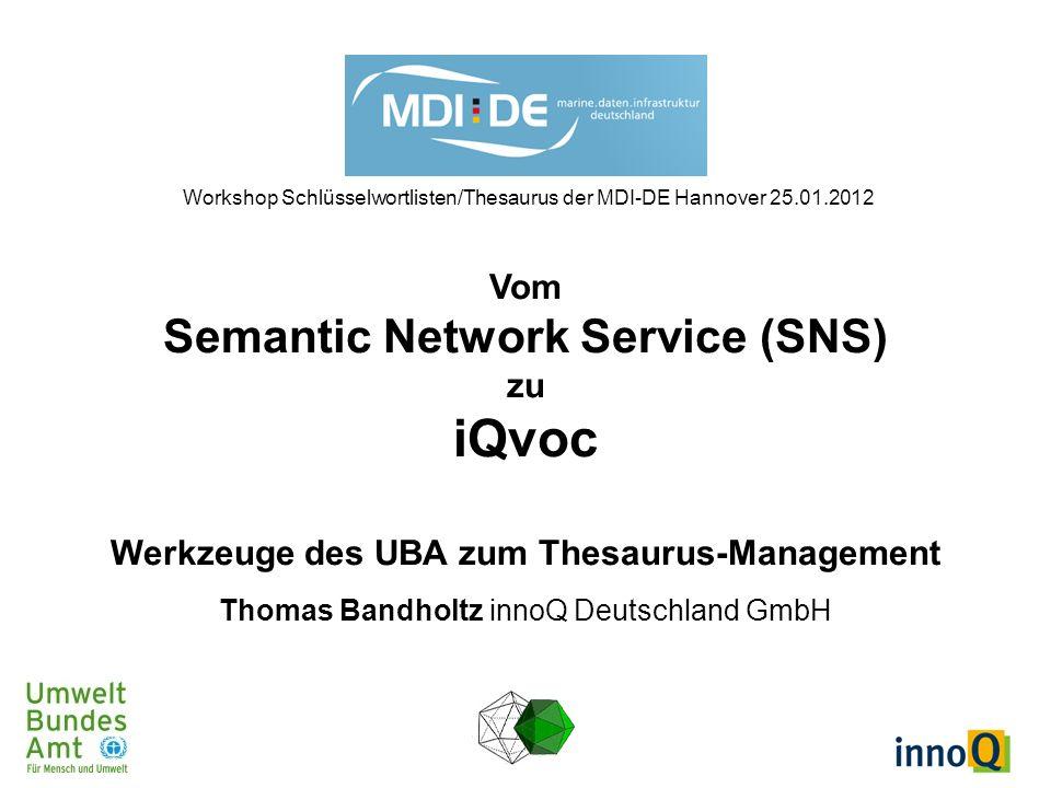 Agenda Vergleich (Übersicht) SNS 2001 bis heute Web Services iQvoc seit 2009 Linking Open Data Simple Knowledge Organisation System (SKOS) iQvoc im Einsatz heute UBA GS-Soil Weitere MDI-DE iQvoc 2012-01-25(2)