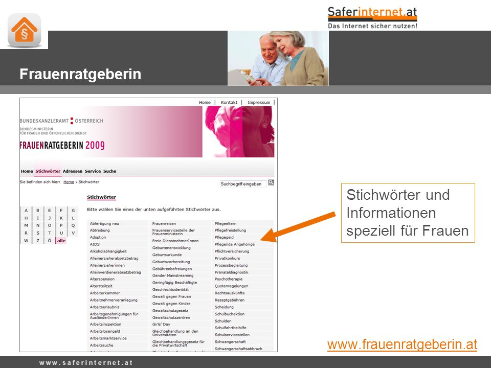 Stichwörter und Informationen speziell für Frauen w w w. s a f e r i n t e r n e t. a t Frauenratgeberin www.frauenratgeberin.at