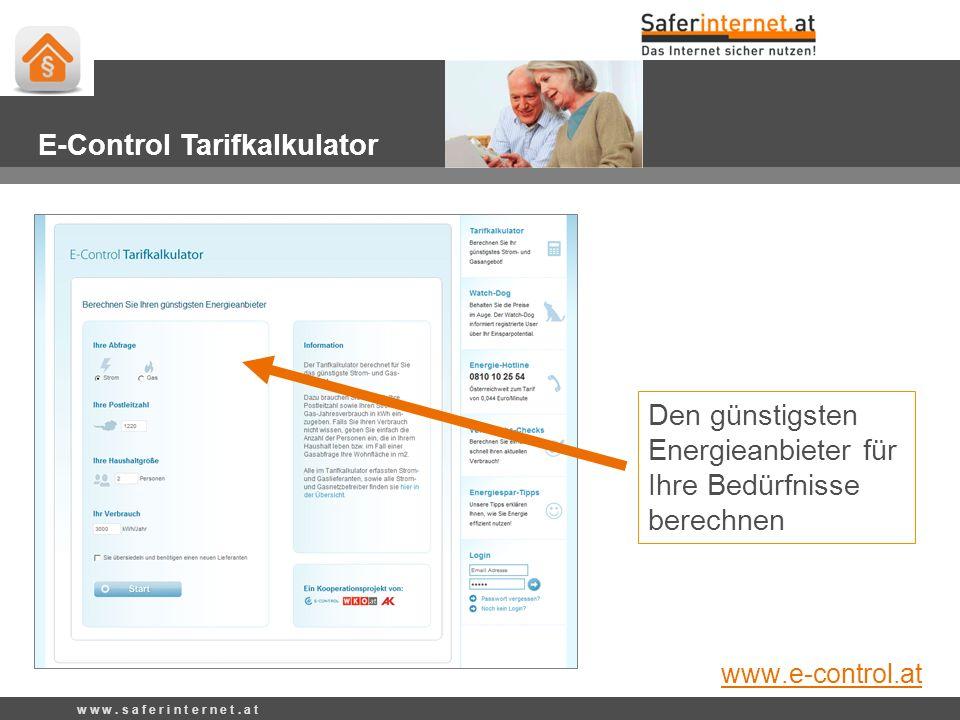 Den günstigsten Energieanbieter für Ihre Bedürfnisse berechnen w w w. s a f e r i n t e r n e t. a t E-Control Tarifkalkulator www.e-control.at