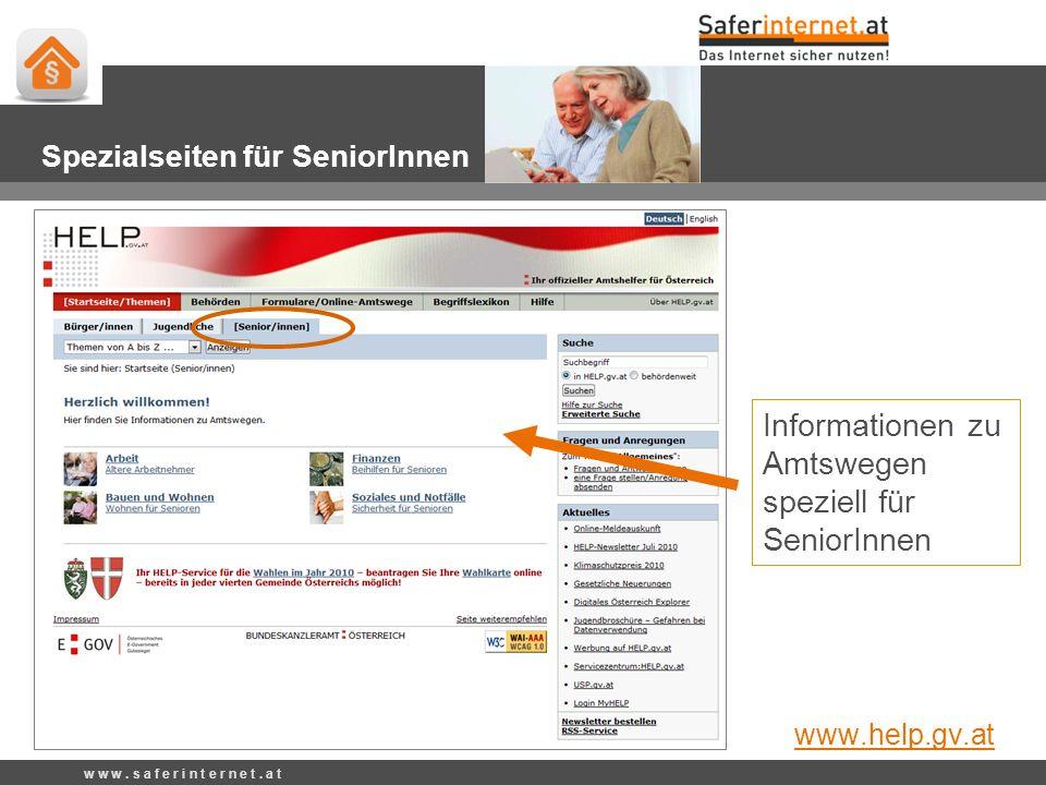 Informationen zu Amtswegen speziell für SeniorInnen w w w. s a f e r i n t e r n e t. a t Spezialseiten für SeniorInnen www.help.gv.at