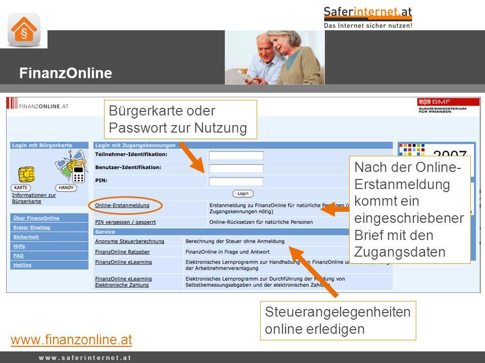 Steuerangelegenheiten online erledigen Bürgerkarte oder Passwort zur Nutzung w w w. s a f e r i n t e r n e t. a t FinanzOnline Nach der Online- Ersta