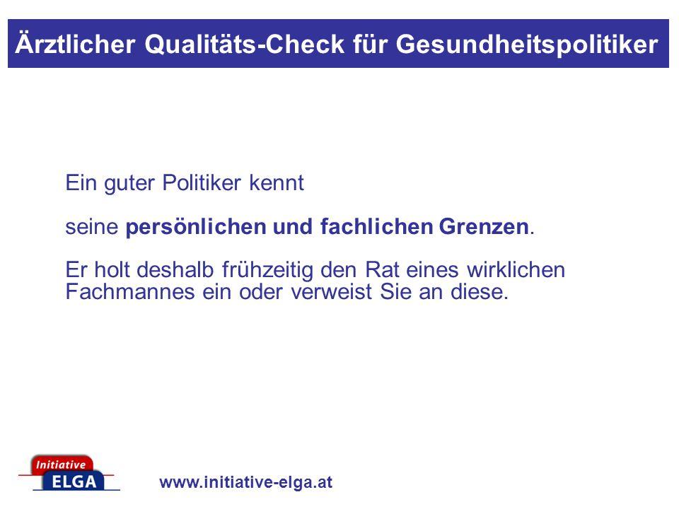 www.initiative-elga.at Ein guter Politiker kennt seine persönlichen und fachlichen Grenzen.