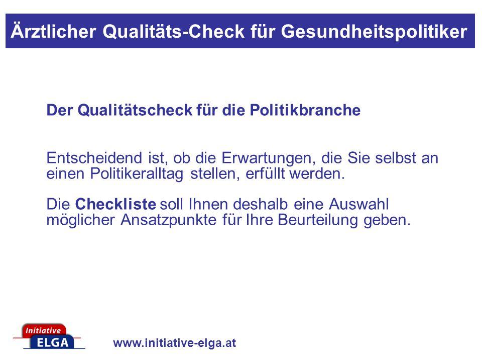 www.initiative-elga.at Der Qualitätscheck für die Politikbranche Entscheidend ist, ob die Erwartungen, die Sie selbst an einen Politikeralltag stellen, erfüllt werden.