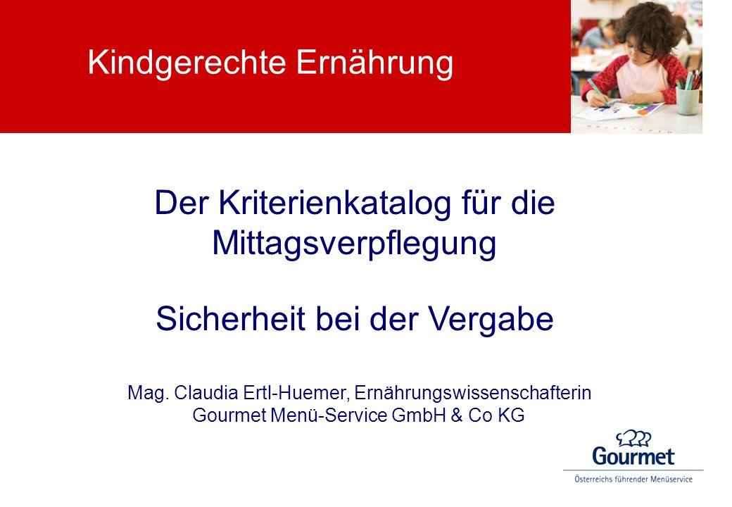 Kindgerechte Ernährung Der Kriterienkatalog für die Mittagsverpflegung Sicherheit bei der Vergabe Mag. Claudia Ertl-Huemer, Ernährungswissenschafterin