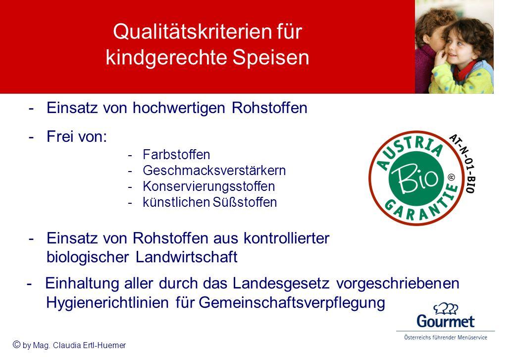 Qualitätskriterien für kindgerechte Speisen -Einsatz von hochwertigen Rohstoffen -Frei von: -Farbstoffen -Geschmacksverstärkern -Konservierungsstoffen