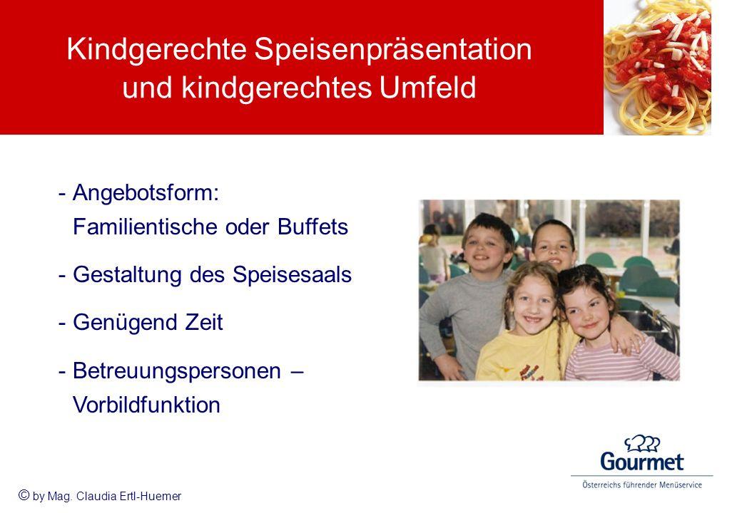 Kindgerechte Speisenpräsentation und kindgerechtes Umfeld -Angebotsform: Familientische oder Buffets -Gestaltung des Speisesaals -Genügend Zeit -Betre