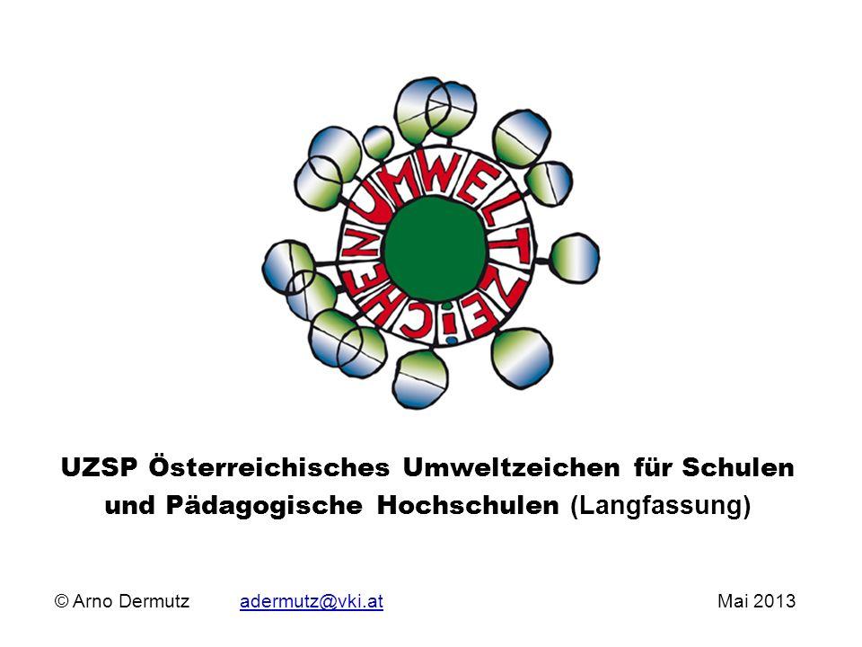 © Arno Dermutz adermutz@vki.at Mai 2013adermutz@vki.at UZSP Österreichisches Umweltzeichen für Schulen und Pädagogische Hochschulen (Langfassung)