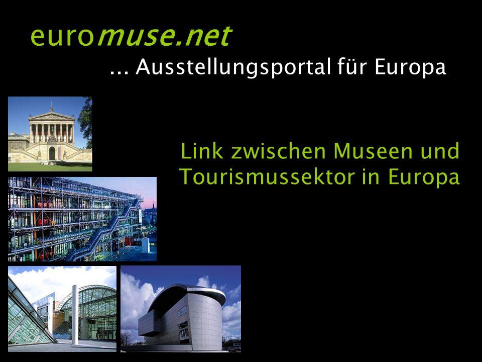 Link zwischen Museen und Tourismussektor in Europa euromuse.net... Ausstellungsportal für Europa