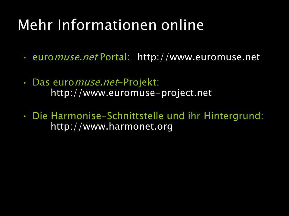 Mehr Informationen online euromuse.net Portal: http://www.euromuse.net Das euromuse.net-Projekt: http://www.euromuse-project.net Die Harmonise-Schnittstelle und ihr Hintergrund: http://www.harmonet.org