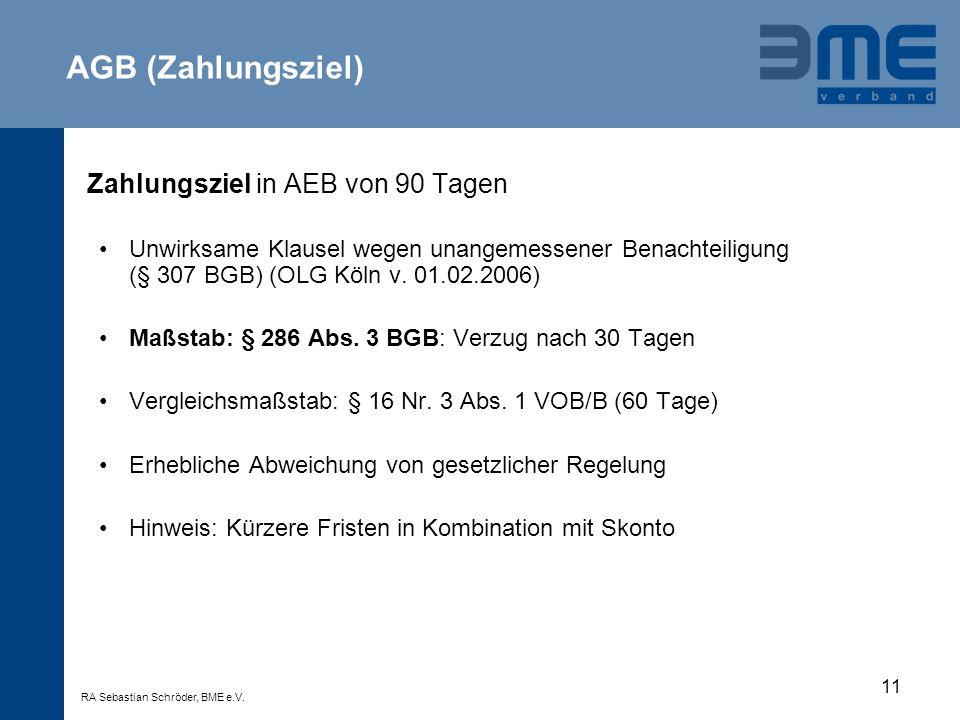 11 Zahlungsziel in AEB von 90 Tagen Unwirksame Klausel wegen unangemessener Benachteiligung (§ 307 BGB) (OLG Köln v. 01.02.2006) Maßstab: § 286 Abs. 3