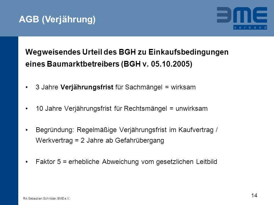 14 Wegweisendes Urteil des BGH zu Einkaufsbedingungen eines Baumarktbetreibers (BGH v. 05.10.2005) 3 Jahre Verjährungsfrist für Sachmängel = wirksam 1