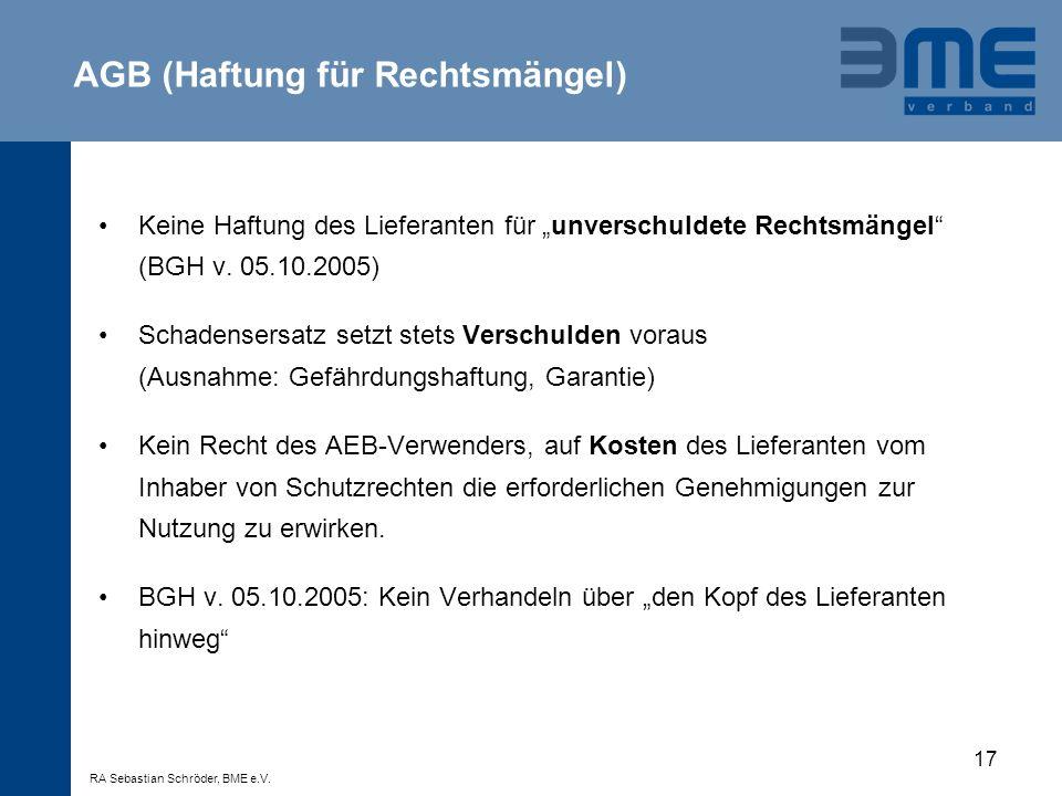 17 Keine Haftung des Lieferanten für unverschuldete Rechtsmängel (BGH v. 05.10.2005) Schadensersatz setzt stets Verschulden voraus (Ausnahme: Gefährdu