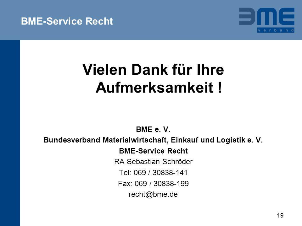 19 Vielen Dank für Ihre Aufmerksamkeit ! BME e. V. Bundesverband Materialwirtschaft, Einkauf und Logistik e. V. BME-Service Recht RA Sebastian Schröde