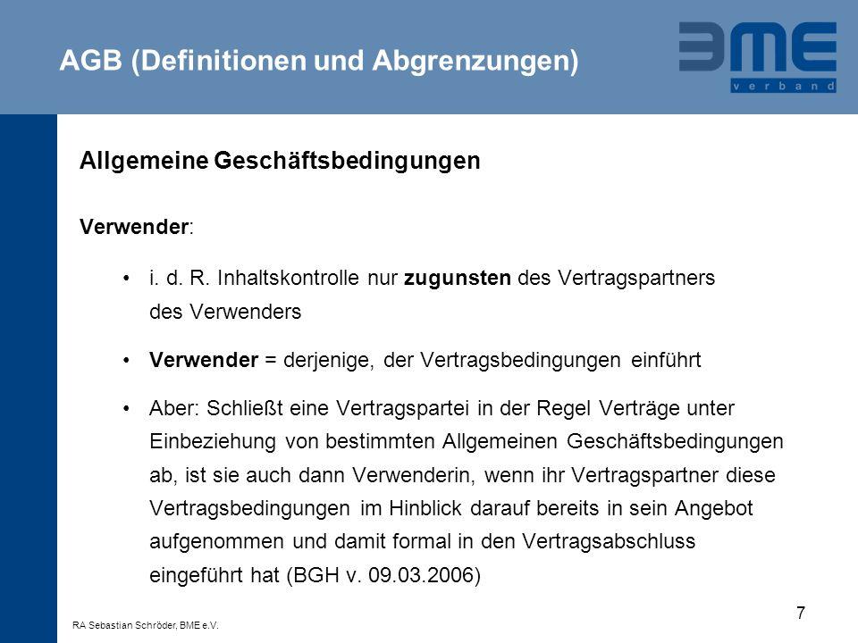 7 Allgemeine Geschäftsbedingungen Verwender: i. d. R. Inhaltskontrolle nur zugunsten des Vertragspartners des Verwenders Verwender = derjenige, der Ve