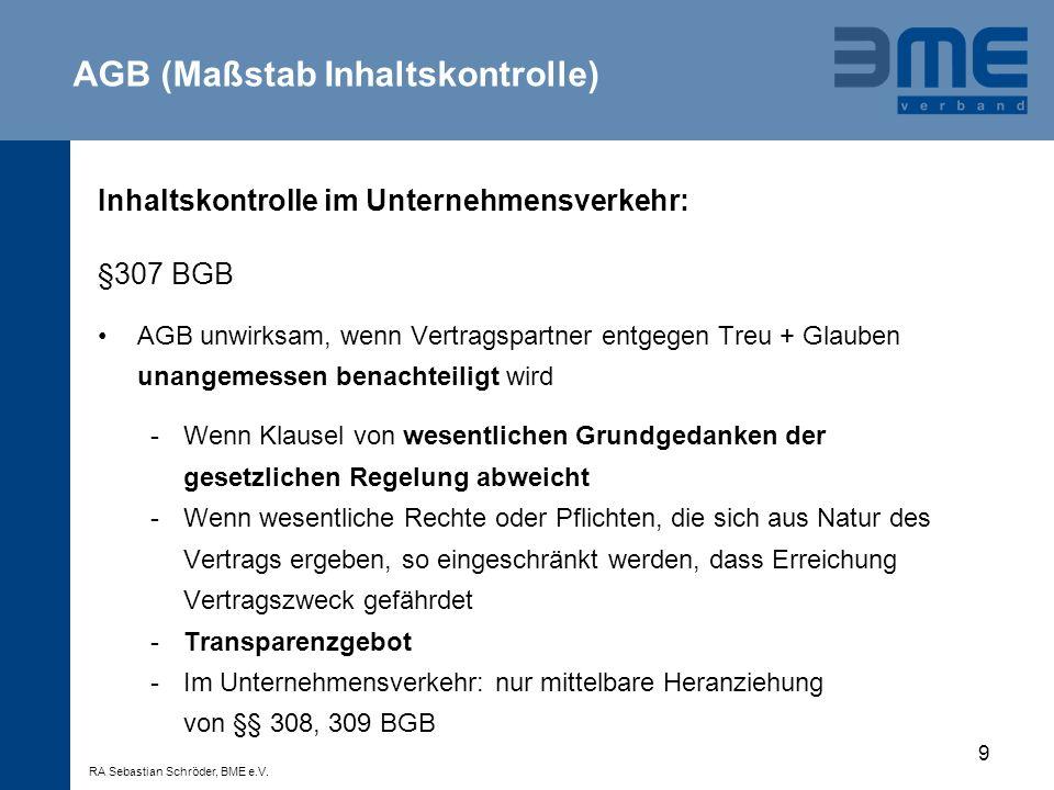 9 Inhaltskontrolle im Unternehmensverkehr: §307 BGB AGB unwirksam, wenn Vertragspartner entgegen Treu + Glauben unangemessen benachteiligt wird -Wenn
