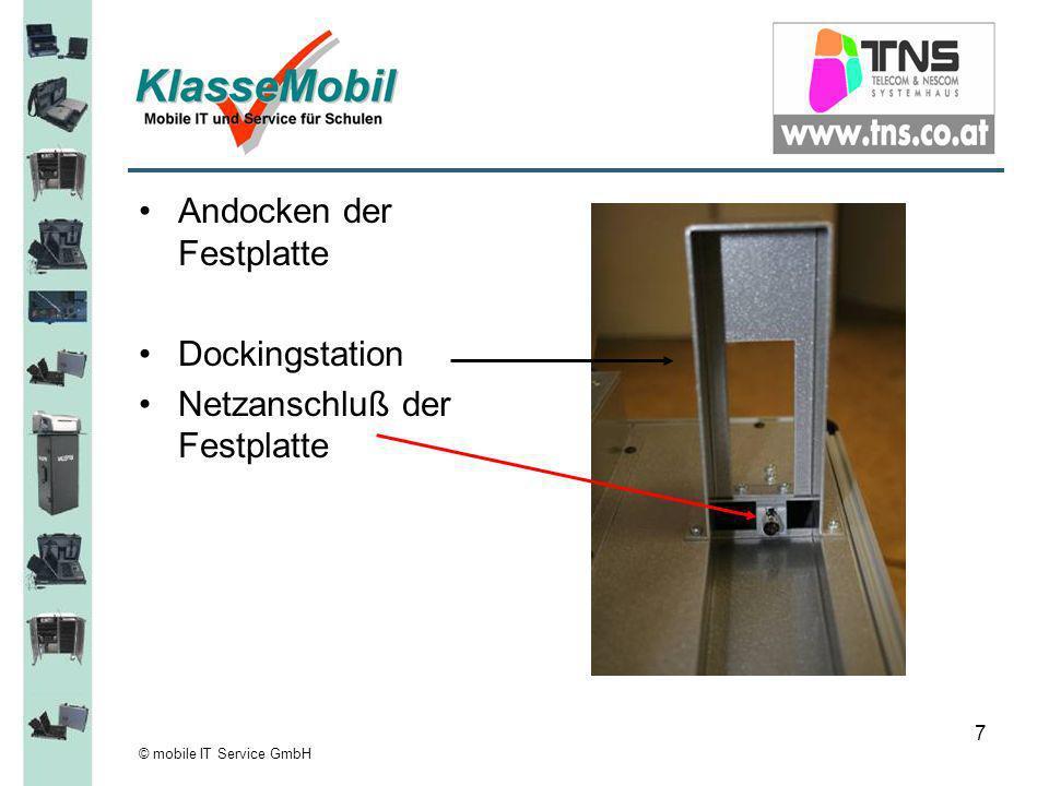 © mobile IT Service GmbH 7 Andocken der Festplatte Dockingstation Netzanschluß der Festplatte