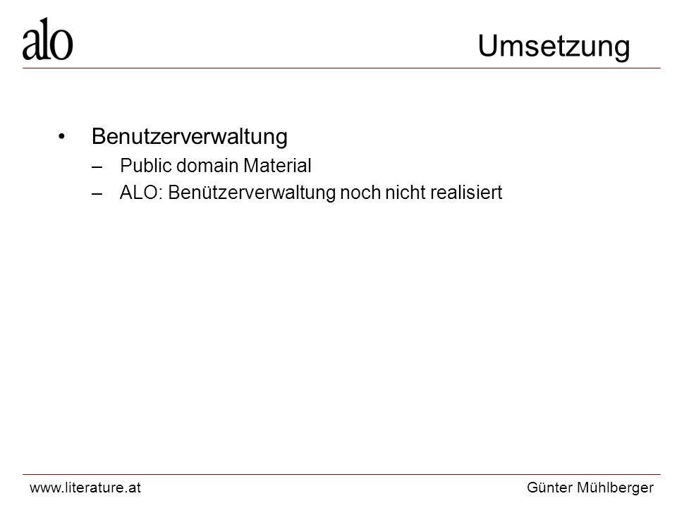 www.literature.atGünter Mühlberger Umsetzung Benutzerverwaltung –Public domain Material –ALO: Benützerverwaltung noch nicht realisiert