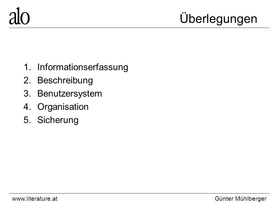 www.literature.atGünter Mühlberger Überlegungen 1.Informationserfassung 2.Beschreibung 3.Benutzersystem 4.Organisation 5.Sicherung