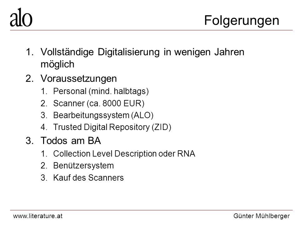 www.literature.atGünter Mühlberger Folgerungen 1.Vollständige Digitalisierung in wenigen Jahren möglich 2.Voraussetzungen 1.Personal (mind.