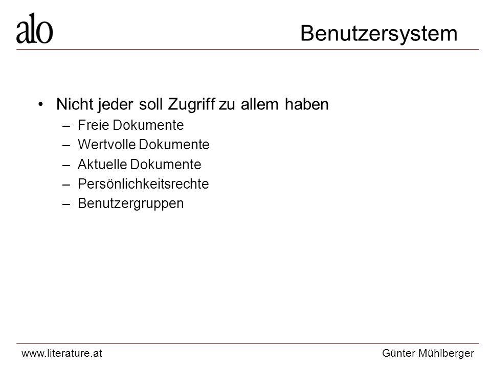 www.literature.atGünter Mühlberger Benutzersystem Nicht jeder soll Zugriff zu allem haben –Freie Dokumente –Wertvolle Dokumente –Aktuelle Dokumente –Persönlichkeitsrechte –Benutzergruppen