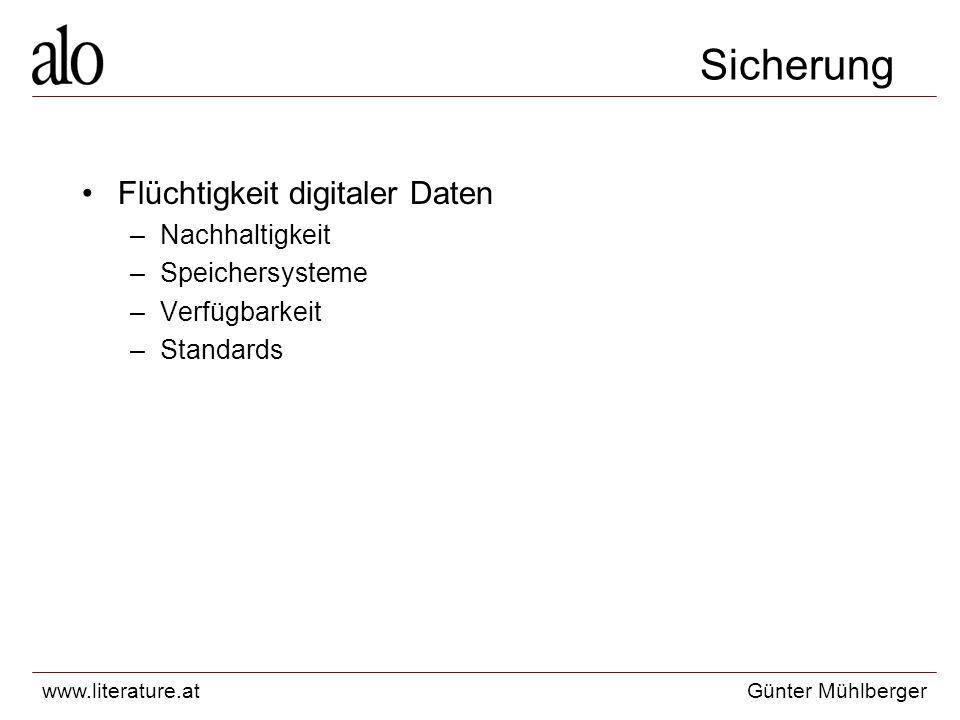 www.literature.atGünter Mühlberger Sicherung Flüchtigkeit digitaler Daten –Nachhaltigkeit –Speichersysteme –Verfügbarkeit –Standards