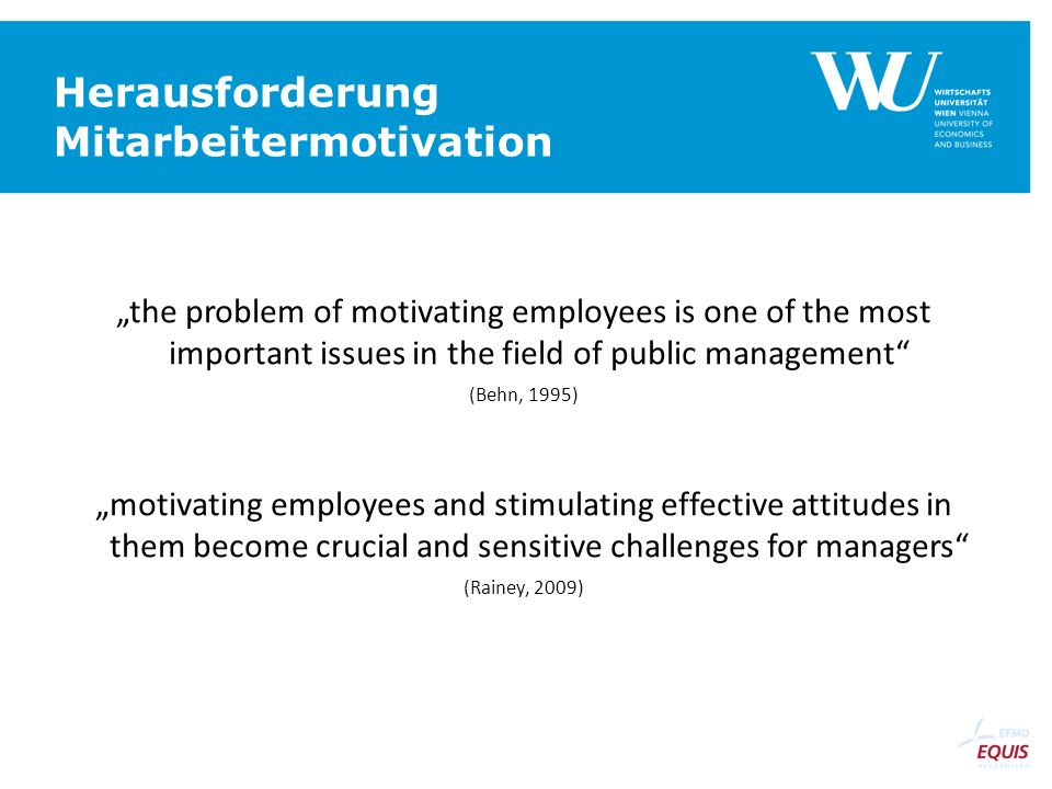 Herausforderung Mitarbeitermotivation the problem of motivating employees is one of the most important issues in the field of public management (Behn,