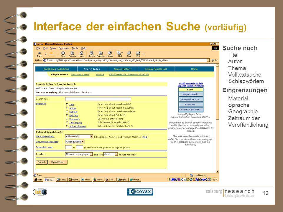 12 Interface der einfachen Suche (vorläufig) Suche nach Titel Autor Thema Volltextsuche Schlagwörtern Eingrenzungen Material Sprache Geographie Zeitraum der Veröffentlichung