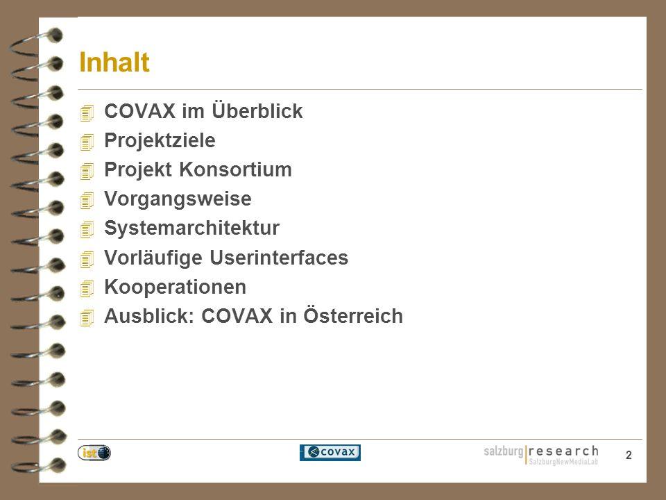 2 Inhalt 4 COVAX im Überblick 4 Projektziele 4 Projekt Konsortium 4 Vorgangsweise 4 Systemarchitektur 4 Vorläufige Userinterfaces 4 Kooperationen 4 Ausblick: COVAX in Österreich