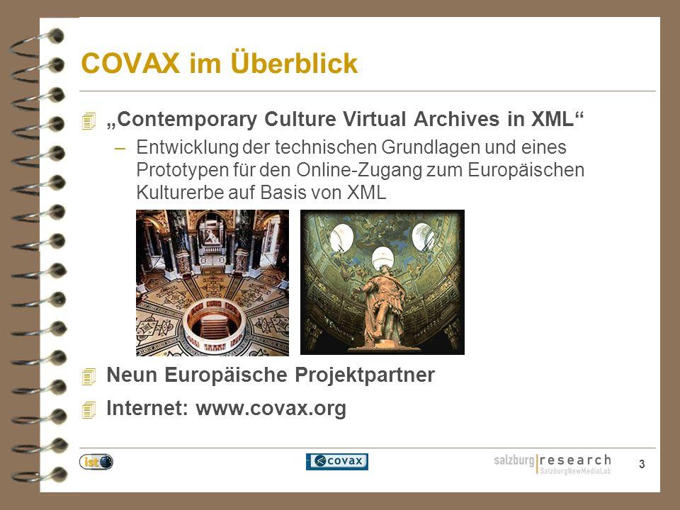 3 COVAX im Überblick 4 Contemporary Culture Virtual Archives in XML –Entwicklung der technischen Grundlagen und eines Prototypen für den Online-Zugang zum Europäischen Kulturerbe auf Basis von XML 4 Neun Europäische Projektpartner 4 Internet: www.covax.org