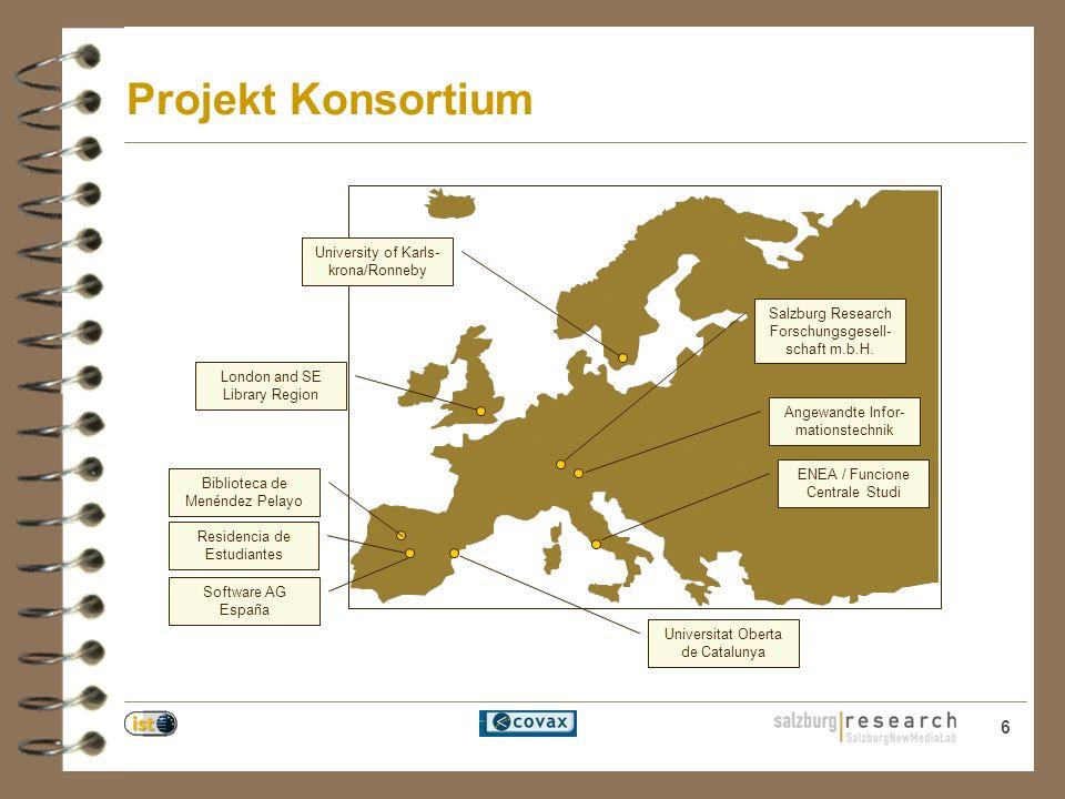 6 Projekt Konsortium ENEA / Funcione Centrale Studi London and SE Library Region Biblioteca de Menéndez Pelayo Salzburg Research Forschungsgesell- schaft m.b.H.
