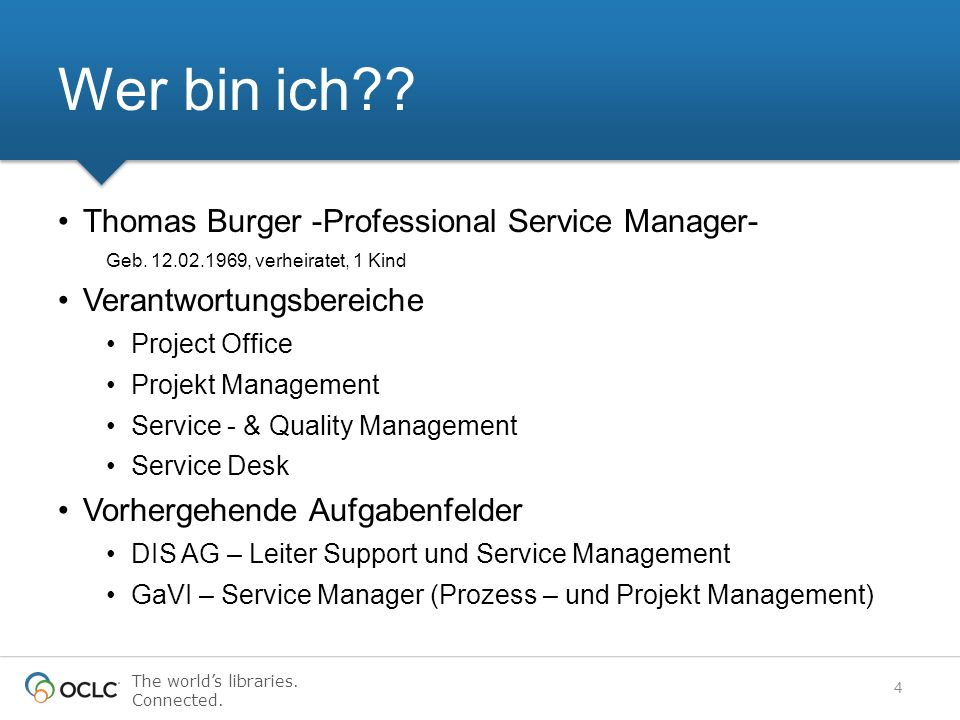 The worlds libraries. Connected. Thomas Burger -Professional Service Manager- Geb. 12.02.1969, verheiratet, 1 Kind Verantwortungsbereiche Project Offi