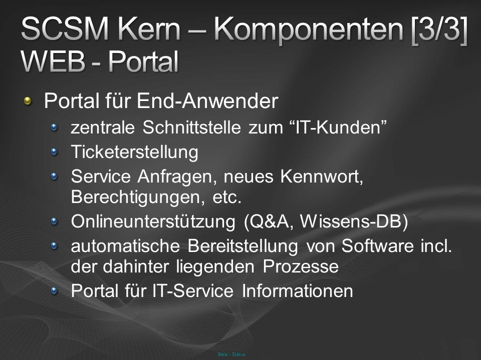 Beta - Status Portal für End-Anwender zentrale Schnittstelle zum IT-Kunden Ticketerstellung Service Anfragen, neues Kennwort, Berechtigungen, etc. Onl